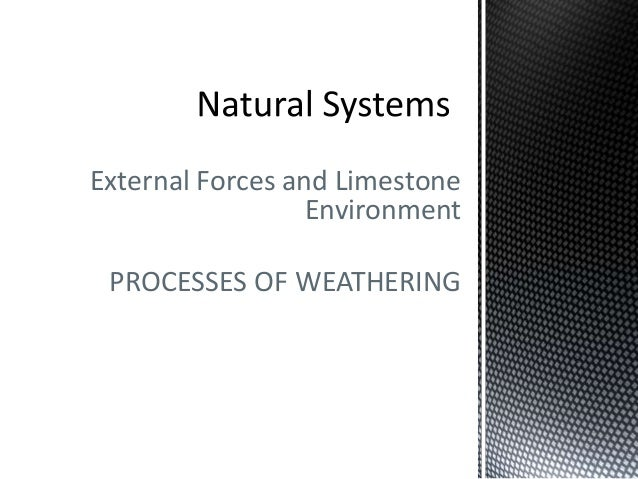 External Forces and Limestone Environment PROCESSES OF WEATHERING
