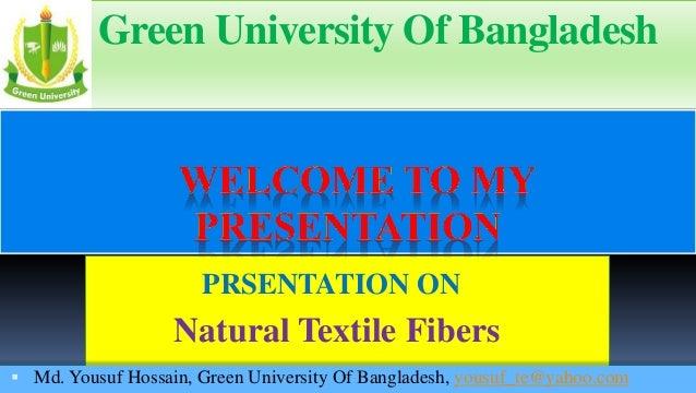 Green University Of Bangladesh  PRSENTATION ON  Natural Textile Fibers  Md. Yousuf Hossain, Green University Of Banglades...
