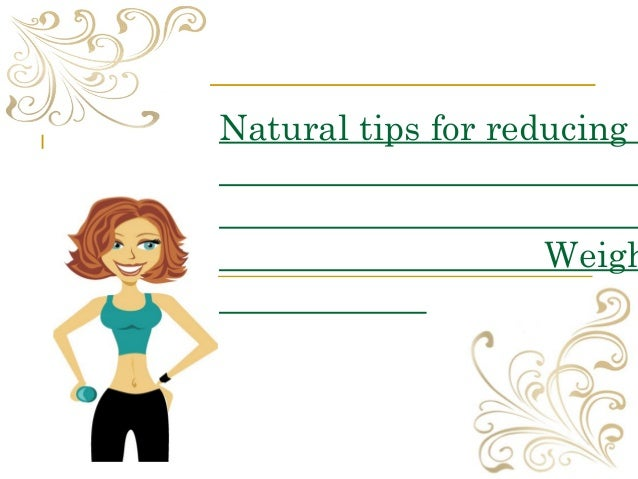 Natural tips for reducing Weigh