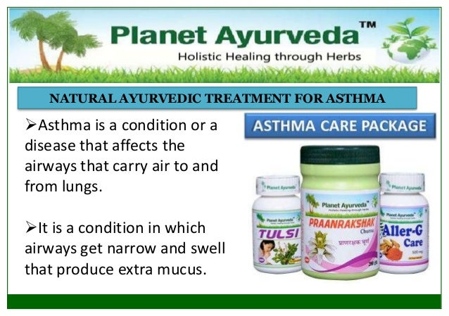 NATURAL AYURVEDIC TREATMENT FOR ASTHMA  Asthma is a condition or a disease that affects the airways that carry air to and...
