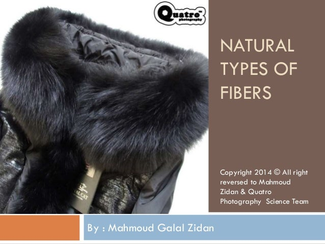 NATURAL TYPES OF FIBERS By : Mahmoud Galal Zidan Copyright 2014 © All right reversed to Mahmoud Zidan & Quatro Photography...