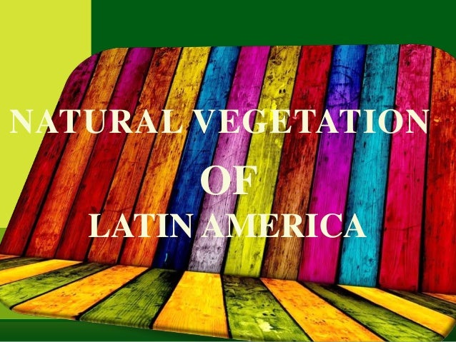 OFLATIN AMERICANATURAL VEGETATION