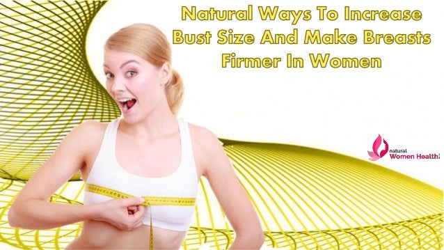 Natural Ways To Increase Bust Size And Make Breasts Firmer ...