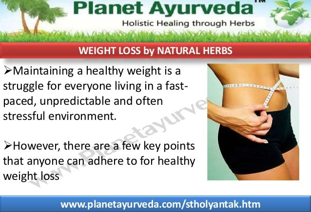 WEIGHT LOSS by NATURAL HERBS  Maintaining a healthy weight is a struggle for everyone living in a fastpaced, unpredictabl...