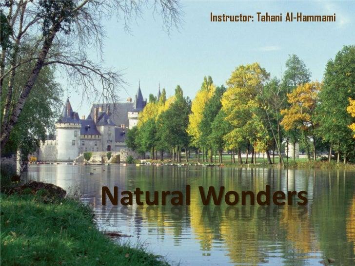Instructor: Tahani Al-HammamiNatural Wonders