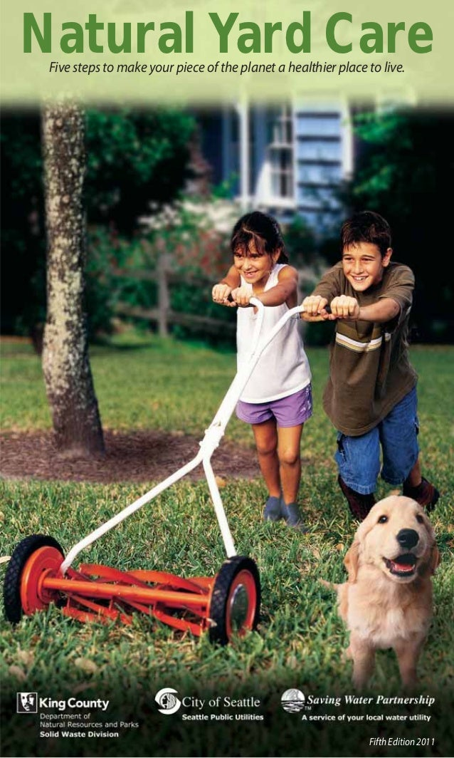 Natural Yard Care Five steps to make your piece of the planet a healthier place to live.                                  ...