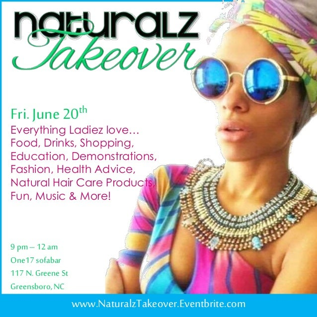 Fri.June 20th www.NaturalzTakeover.Eventbrite.com Everything Ladiez love… Food, Drinks, Shopping, Education, Demonstration...