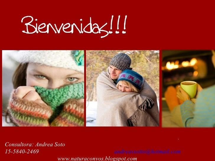 Consultora: Andrea Soto  15-5840-2469  [email_address] www.naturaconvos.blogspot.com