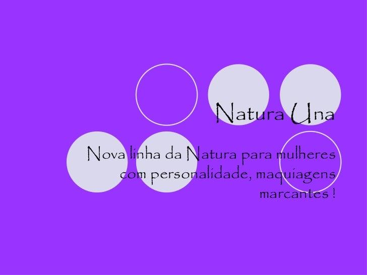 Natura Una Nova linha da Natura para mulheres com personalidade, maquiagens marcantes !