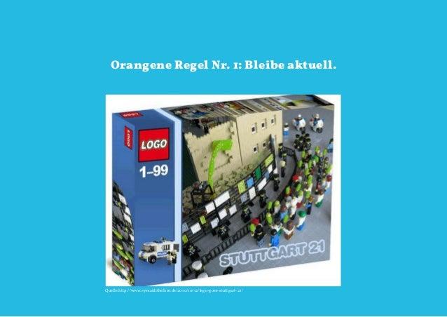 Orangene Regel Nr. 1: Bleibe aktuell.Quelle:http://www.eyesaiditbefore.de/2010/10/12/lego-goes-stuttgart-21/              ...