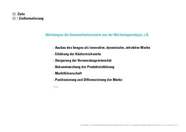 03. Ziele03.1 Zielformulierung                        Ableitungen der Kommunikationsziele aus der Marketingstrategie, z.B....
