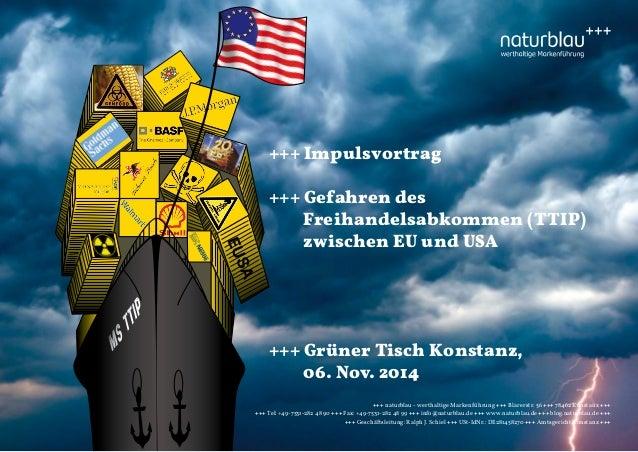 +++ Impulsvortrag  +++ Gefahren des  Freihandelsabkommen (TTIP)  zwischen EU und USA  +++ Grüner Tisch Konstanz,  06. Nov....