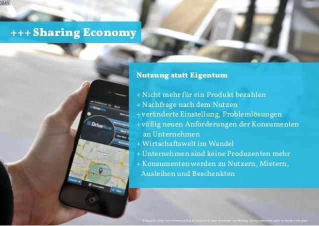 +++ Sharing Economy  Nutzung statt Eigentum + Nicht mehr für ein Produkt bezahlen + Nachfrage nach dem Nutzen + veränderte...