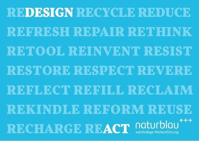 REDESIGN RECYCLE REDUCE DESIGN REFRESH REPAIR RETHINK RETOOL REINVENT RESIST RESTORE RESPECT REVERE REFLECT REFILL RECLAIM...