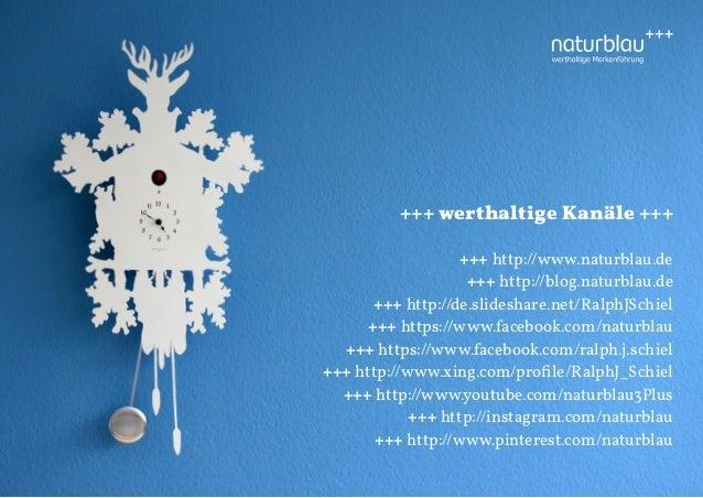 +++ werthaltige Kanäle +++ +++ http://www.naturblau.de +++ http://blog.naturblau.de +++ http://de.slideshare.net/RalphJSch...