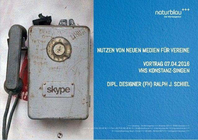 Nutzen von neuen medien für vereine Vortrag 07.04.2016 VHS konstanz-Singen Dipl. Designer (FH) Ralph J. Schiel +++ naturbl...