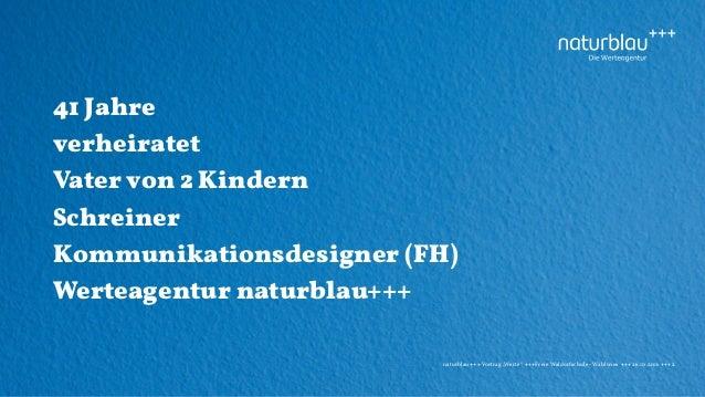 """naturblau +++ Vortrag """"Werte"""" +++Freie Waldorfschule - Wahlwies +++ 26.10.2016 +++ 2 41 Jahre verheiratet Vater von 2 Kind..."""