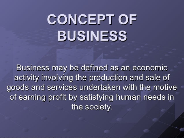 the nature and purpose of business Satisfy their needs business is a major economic activity in all modern societies concerned.
