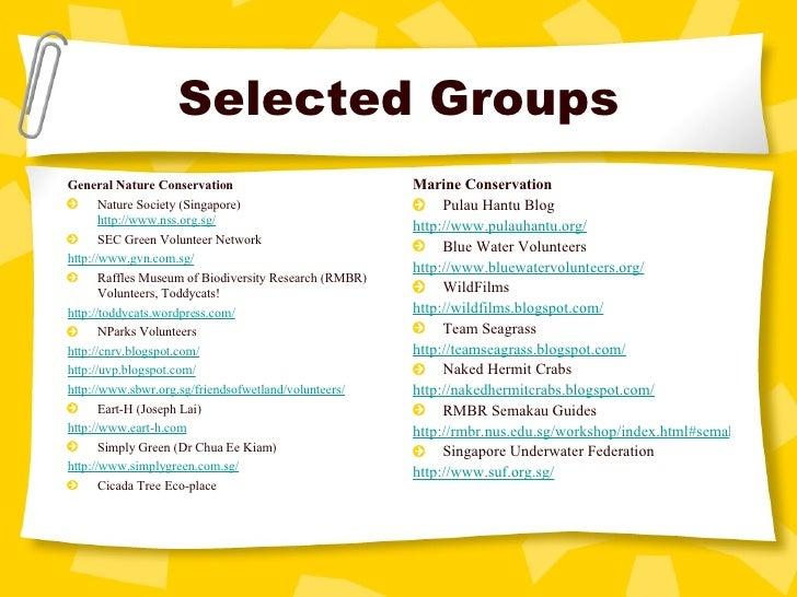 Selected Groups <ul><li>General Nature Conservation </li></ul><ul><li>Nature Society (Singapore) http://www. nss .org. sg/...