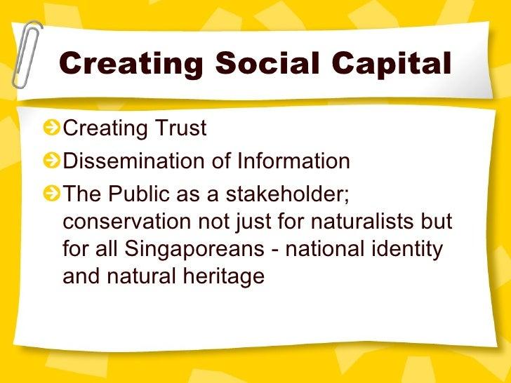 Creating Social Capital <ul><li>Creating Trust </li></ul><ul><li>Dissemination of Information </li></ul><ul><li>The Public...