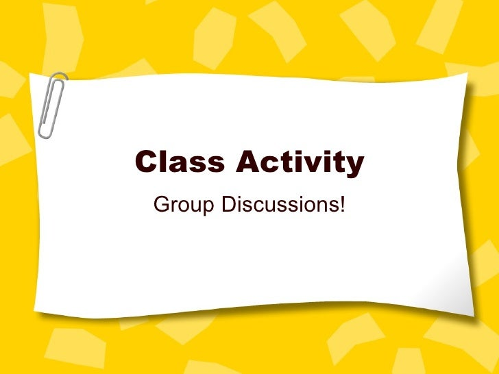 Class Activity Group Discussions!