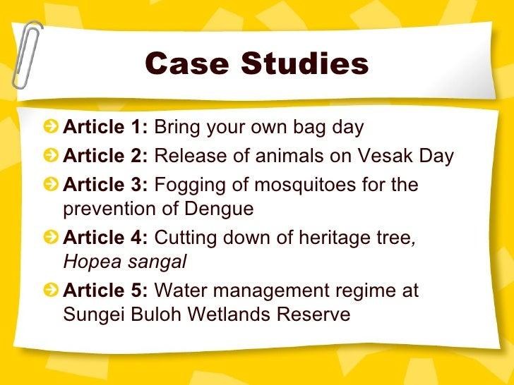 Case Studies <ul><li>Article 1:  Bring your own bag day </li></ul><ul><li>Article 2:  Release of animals on Vesak Day </li...