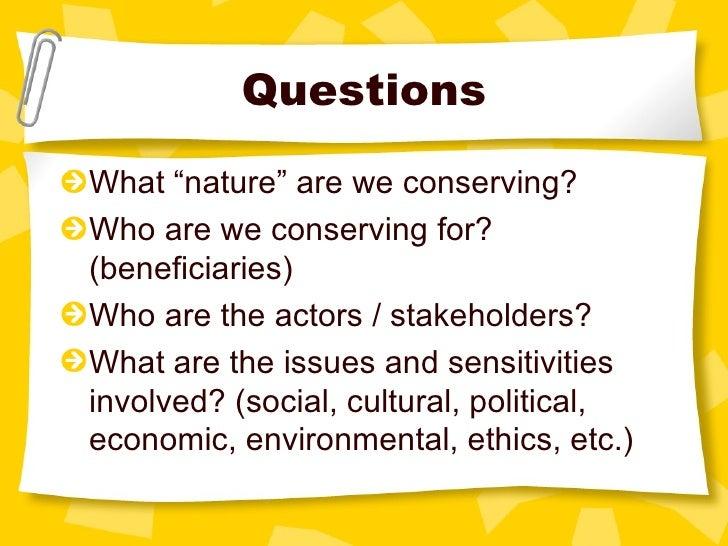 "Questions <ul><li>What ""nature"" are we conserving?  </li></ul><ul><li>Who are we conserving for? (beneficiaries) </li></ul..."