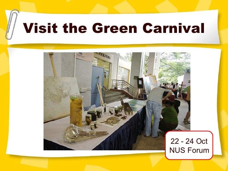Visit the Green Carnival 22 - 24 Oct NUS Forum