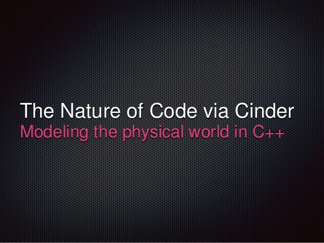 The Nature of Code via Cinder Modeling the physical world in C++