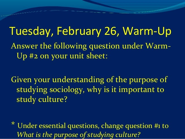 a list of essential questions about culture Today they should have their essential question for their research project, a draft of the claim, and at least four reasons they believe in their claim (w 9-10 1a and b)  now their partner will function as their peer evaluator.