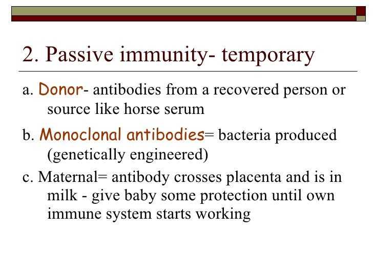 2. Passive immunity- temporary <ul><li>a.  Donor - antibodies from a recovered person or source like horse serum </li></ul...