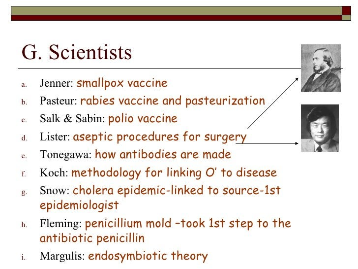 G. Scientists <ul><li>Jenner:  smallpox vaccine </li></ul><ul><li>Pasteur:  rabies vaccine and pasteurization </li></ul><u...
