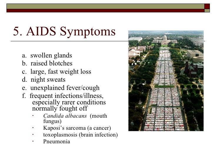 5. AIDS Symptoms <ul><ul><li>a.  swollen glands </li></ul></ul><ul><ul><li>b.  raised blotches </li></ul></ul><ul><ul><li>...