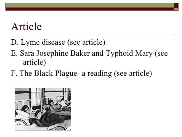 Article <ul><li>D. Lyme disease (see article)  </li></ul><ul><li>E. Sara Josephine Baker and Typhoid Mary (see article) </...