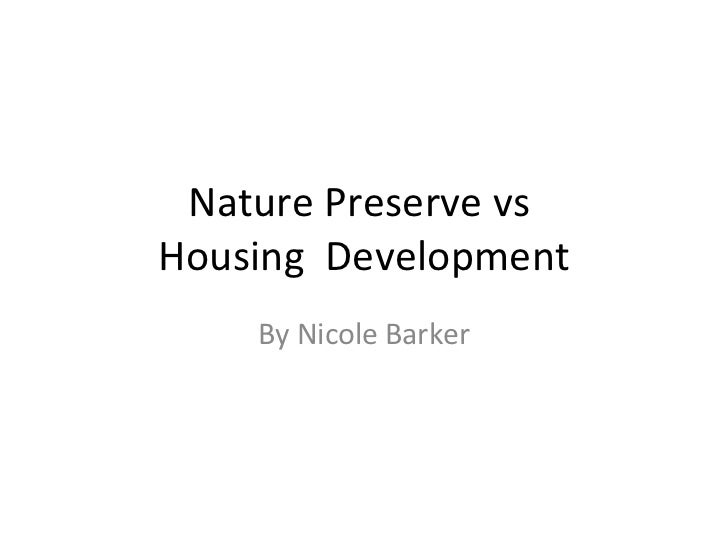Nature Preserve vs  Housing  Development By Nicole Barker