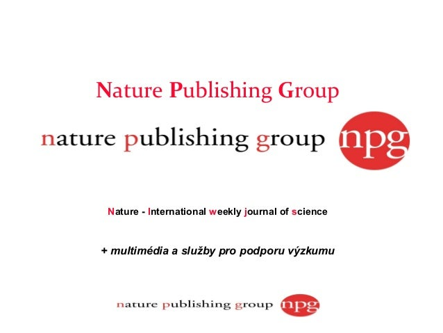 Nature Publishing Group Nature - International weekly journal of science+ multimédia a služby pro podporu výzkumu