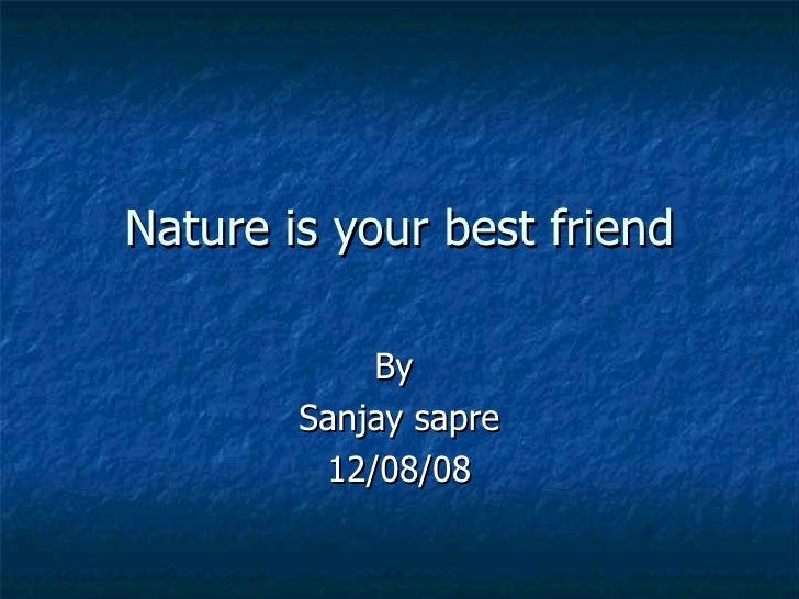 Nature is your best friend By  Sanjay sapre 12/08/08