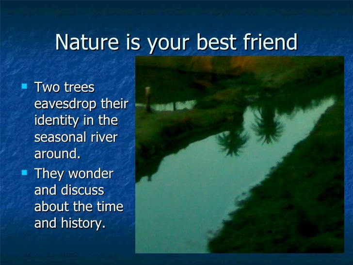 essay nature our best friend Trees: our best friends essay- english essay on importance of trees trees are one of best thing nature has provide us trees serve mankind in a variety of ways.
