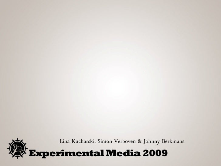 Lina Kucharski, Simon Verboven & Johnny Berkmans Experimental Media 2009