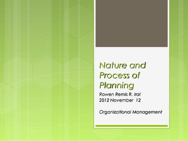Nature andProcess ofPlanningRowen Remis R. Iral2012 November 12Organizational Management