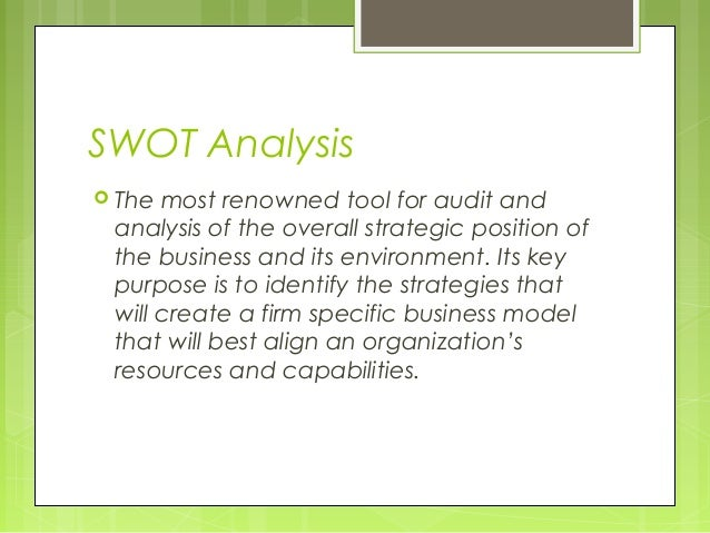 SWOT Analysis The most renowned tool for audit and analysis of the overall strategic position of the business and its env...