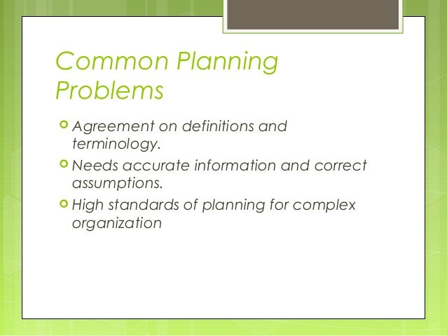 Common PlanningProblems Agreement   on definitions and  terminology. Needs accurate information and correct  assumptions...