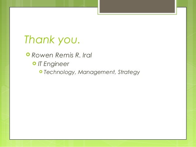 Thank you. Rowen    Remis R. Iral    IT Engineer      Technology,   Management, Strategy