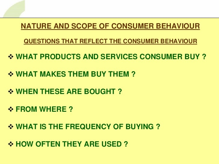 1     1 NATURE AND SCOPE OF CONSUMER BEHAVIOUR QUESTIONS THAT REFLECT THE CONSUMER BEHAVIOURWHAT PRODUCTS AND SERVICES CON...