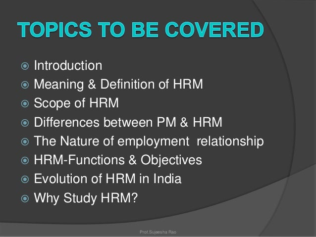 nature of hrm Nature of hrm (human resources management) hrm is process of bringing people and organizations together so that the goals of each are met it tries to secure the best from people by winning their whole hearted cooperation.
