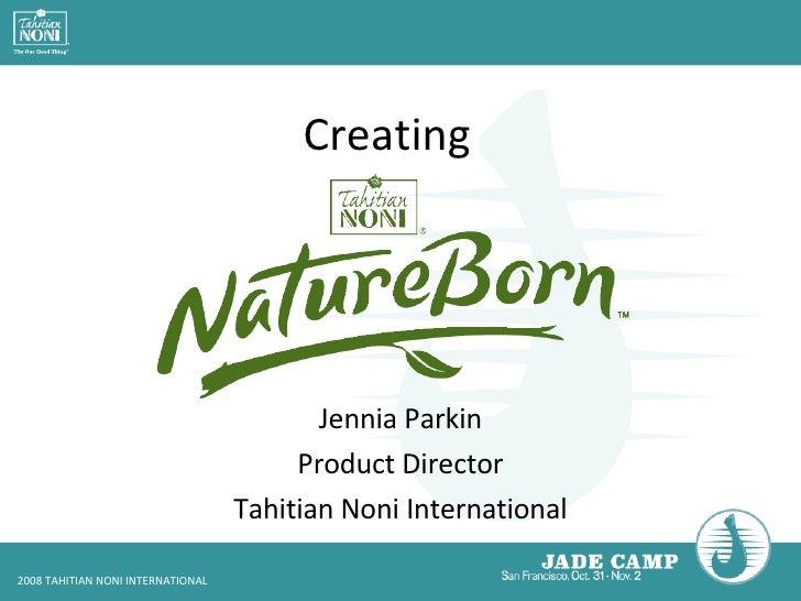 Creating Jennia Parkin Product Director Tahitian Noni International