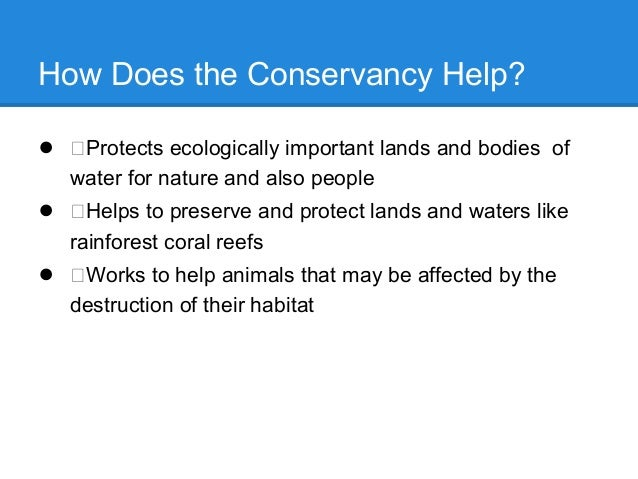 How Does the Conservancy Help?● Protects ecologically important lands and bodies ofwater for nature and also people● Helps...