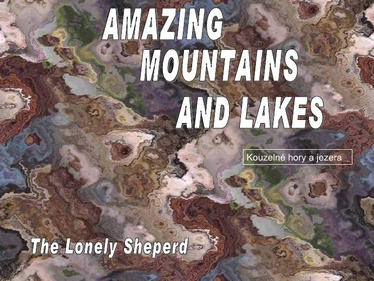 The Lonely Sheperd AMAZING MOUNTAINS AND LAKES Kouzelné hory a jezera