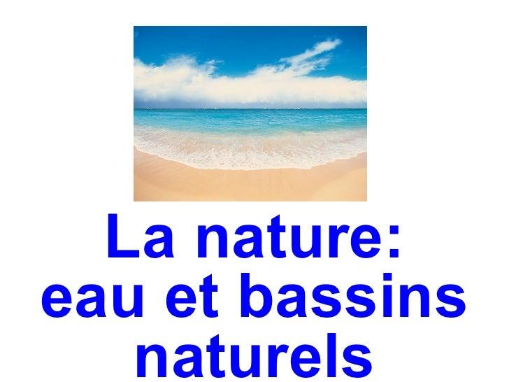 La nature:eau et bassins   naturels