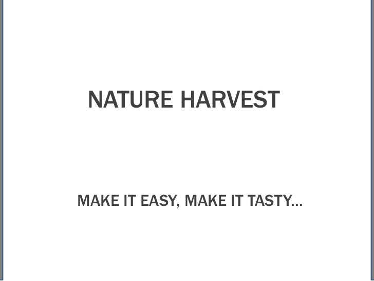 NATURE HARVESTMAKE IT EASY, MAKE IT TASTY...